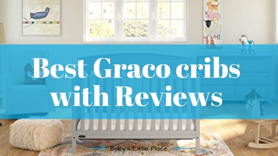 Best Graco cribs with Reviews​