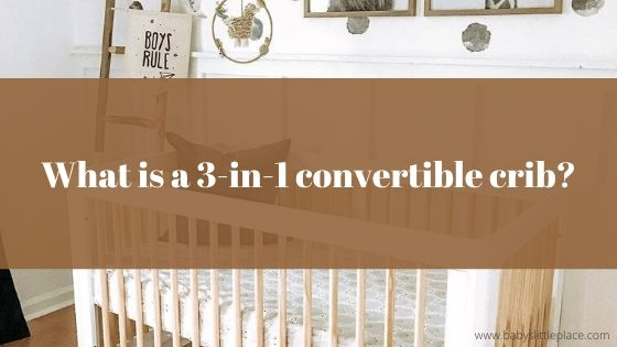 What is a 3-in-1 convertible crib?