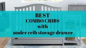 BEST combo cribs with under crib storage drawer