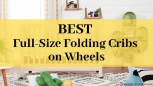 Best Full Size Portable Folding Baby Cribs On Wheels
