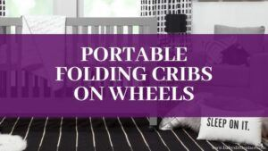 Portable folding cribs on wheels