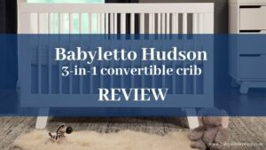 Babyletto Hudson 3-in-1 convertible crib Review