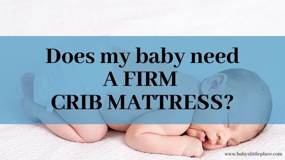 Why does a crib mattress have to be firm?