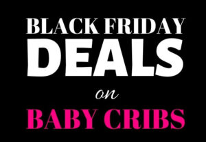The Best Black Friday deals on baby cribs