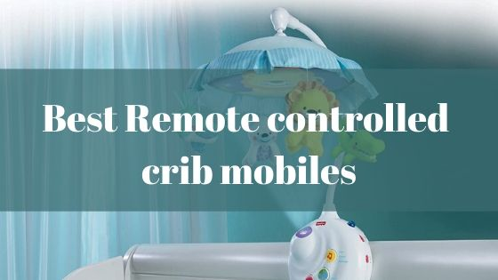 Best Remote controlled crib mobiles