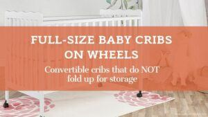 Best full-size baby cribs on wheels that do not fold