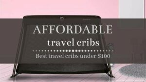 The Best Travel Cribs Under $100 | Cheap but Quality