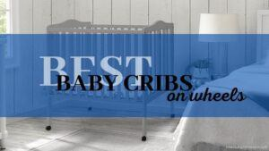Best Baby Cribs on Wheels