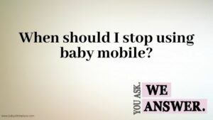 When Should I Stop Using Crib Mobile?