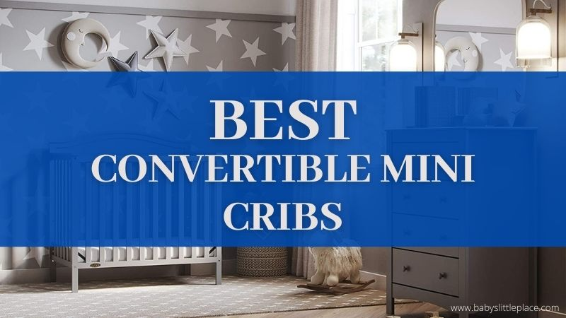 Best Convertible Mini Cribs for Small Spaces