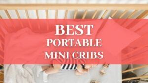 Best Portable Mini Cribs for Small Spaces